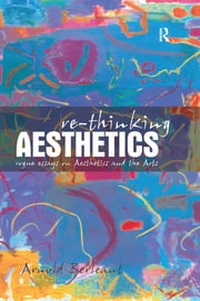 Re-thinking Aesthetics - Rogue Essays on Aesthetics and the Arts ebook by Arnold Berleant