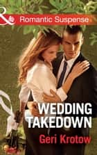 Wedding Takedown (Mills & Boon Romantic Suspense) (Silver Valley P.D., Book 2) ebook by Geri Krotow