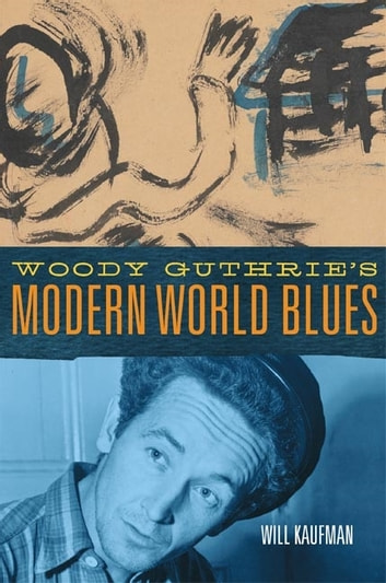 Woody Guthrie's Modern World Blues ebook by Will Kaufman