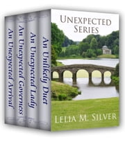 Unexpected Series: Boxed Set (An Unlikely Duet, An Unexpected Lady, An Unexpected Governess, An Unexpected Arrival) ebook by Lelia M. Silver