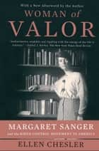 Woman of Valor - Margaret Sanger and the Birth Control Movement in America ebook by Ellen Chesler