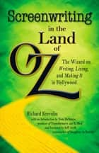 Screenwriting in The Land of Oz ebook by Richard Krevolin