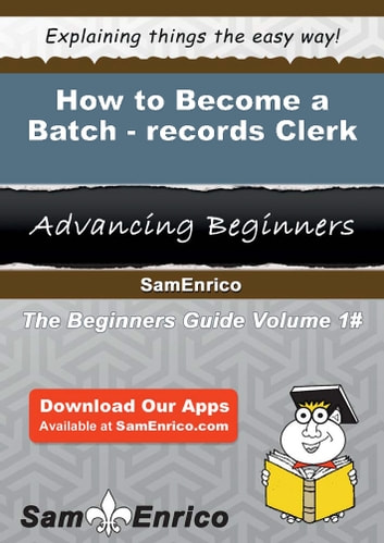 How to Become a Batch-records Clerk - How to Become a Batch-records Clerk ebook by Tresa Gass