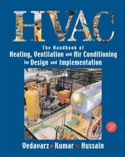The Handbook of Heating, Ventilation and Air Conditioning for Design and Implementation ebook by Ali Vedavarz,Sunil Kumar,Muhammed Iqbal Hussain