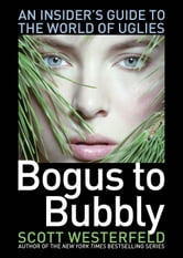 Bogus to Bubbly - An Insider's Guide to the World of Uglies ebook by Scott Westerfeld