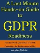 A Last Minute Hands-on Guide to GDPR Readiness ebook by alasdair gilchrist