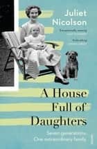 A House Full of Daughters ebook by Juliet Nicolson