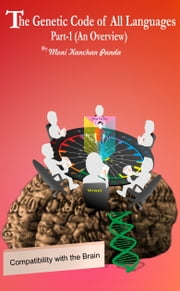 The Genetic Code of All Languages,(Part-1; An Overview) ebook by Moni Kanchan Panda