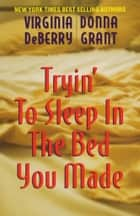 Tryin' to Sleep in the Bed You Made ebook by Virginia DeBerry,Donna Grant