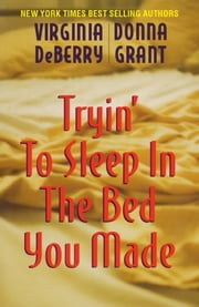 Tryin' to Sleep in the Bed You Made ebook by Virginia DeBerry, Donna Grant