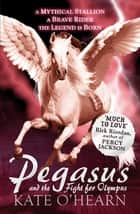 Pegasus and the Fight for Olympus - Book 2 ebook by Kate O'Hearn