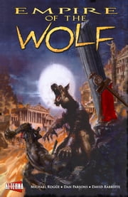 Empire of the Wolf ebook by Michael Kogge,Dan Parsons,Marshall Dillon,David Rabbitte