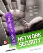 Network Security A Beginner's Guide, Third Edition ebook by Eric Maiwald