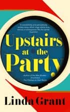 Upstairs at the Party ebook by Linda Grant