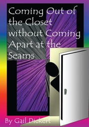 Coming Out of the Closet Without Coming Apart at the Seams ebook by Gail Dickert