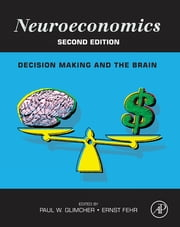 Neuroeconomics - Decision Making and the Brain ebook by Paul W. Glimcher,Ernst Fehr
