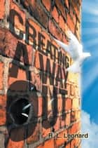 Creating a Way Out ebook by R. L. Leonard