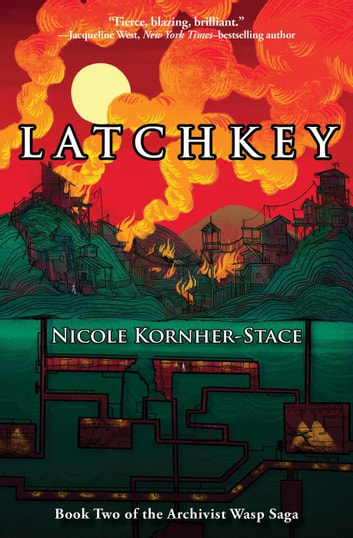 Latchkey: Book Two in the Archivist Wasp Saga - Archivist Wasp ebook by Nicole Kornher-Stace