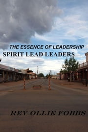 The Essence Of Leadership - Spirit Lead Leaders ebook by Rev. Ollie Fobbs