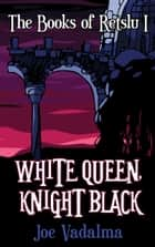 WHITE QUEEN, KNIGHT BLACK - A HILARIOUS FANTASY ebook by