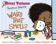 Mitzi Tulane, Preschool Detective in What's That Smell? ebook by Lauren McLaughlin,Debbie Ohi