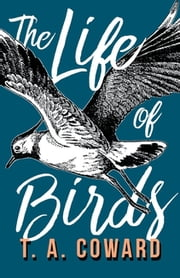 The Life of Birds ebook by T. A. Coward