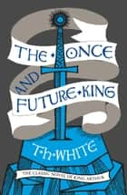 The Once and Future King ebook by