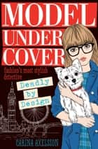 Model Under Cover – Deadly By Design: Model Under Cover (Book 3) ebook by Carina Axelsson