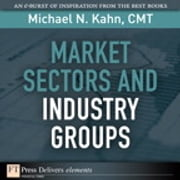Market Sectors and Industry Groups ebook by Michael N. Kahn CMT