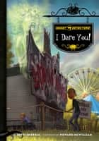 Ghost Detectors Book 4: I Dare You! ebook by Dotti Enderle