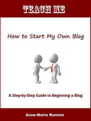 Teach Me How to Start My Own Blog ebook by Anne-Marie Ronsen