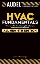 Audel HVAC Fundamentals, Volume 3 - Air Conditioning, Heat Pumps and Distribution Systems ebook by James E. Brumbaugh