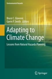 Adapting to Climate Change - Lessons from Natural Hazards Planning ebook by Bruce C. Glavovic,Gavin P. Smith