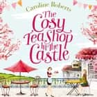 The Cosy Teashop in the Castle audiobook by Caroline Roberts