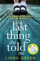 The Last Thing She Told Me - From The No 1 Bestselling Author of While My Eyes Were Closed ebook by Linda Green
