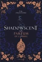 Shadowscent - tome 1 Le parfum de l'ombre ebook by P.M. Freestone
