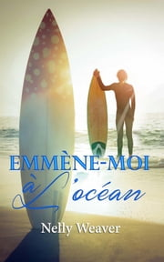 Emmène-moi à l'océan - La romance sexy New Adult de l'été ! eBook by Nelly Weaver