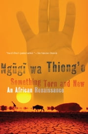Something Torn and New - An African Renaissance ebook by Ngugi wa Thiong'o