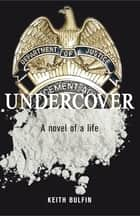 Undercover - A Novel Of A Life ebook by Keith Bulfin