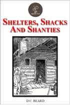 Shelters, Shacks And Shanties by D.C. Beard ebook by D.C. Beard