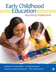 Early Childhood Education - Becoming a Professional ebook by Kimberly A. Gordon Biddle,Ana G. (Guadalupe) Garcia-Nevarez,Wanda J. Roundtree Henderson,Dr. Alicia Valero-Kerrick