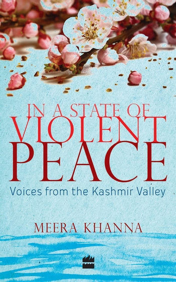 In a State of Violent Peace: Voices from the Kashmir Valley ebook by Meera Khanna