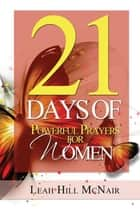 21 Days of Powerful Prayers for Women ebook by Leah Hill McNair