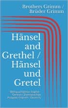 Hänsel and Grethel / Hänsel und Gretel - (Bilingual Edition: English - German / Zweisprachige Ausgabe: Englisch - Deutsch) ebook by Jacob Grimm, Wilhelm Grimm