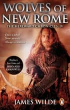 Hereward: Wolves of New Rome - (The Hereward Chronicles: book 4): A gritty, action-packed historical adventure set in Norman England that will keep you gripped ebook by James Wilde