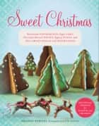 Sweet Christmas - Homemade Peppermints, Sugar Cake, Chocolate-Almond Toffee, Eggnog Fudge, and Other Sweet Treats and Decorations ebook by Sharon Bowers, David Bowers