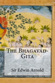 The Bhagavad-Gita ebook by Sir Edwin Arnold
