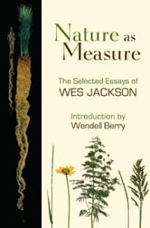 Nature as Measure - The Selected Essays of Wes Jackson ebook by Wes Jackson