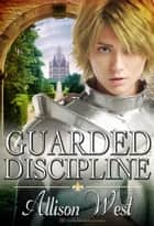 Guarded Discipline ebook by Allison West