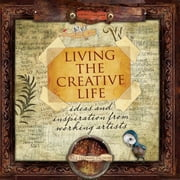 Living the Creative Life: Ideas and Inspirations from Working Artists ebook by Freeman-Zachery, Rice